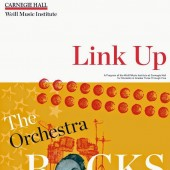 Carnegie Hall 125th Anniversary: Weill Music Institute's Link Up - 'The Orchestra Rocks'